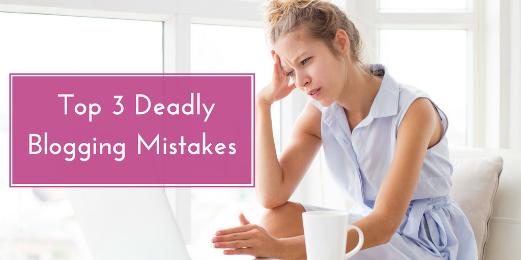 Top 3 Deadly Blogging Mistakes That Stop You From Getting Traffic