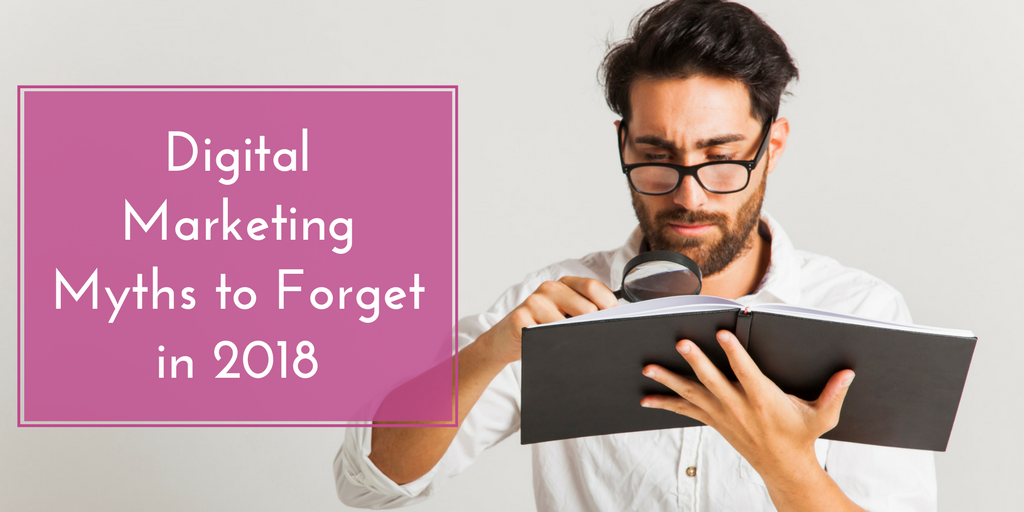2 Most Common Digital Marketing Myths to Forget in 2018