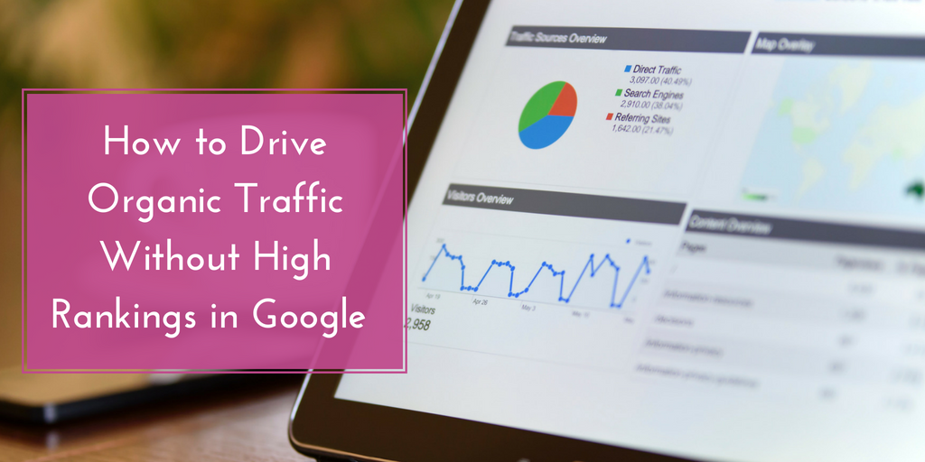 How to Drive Organic Traffic Without High Rankings in Google
