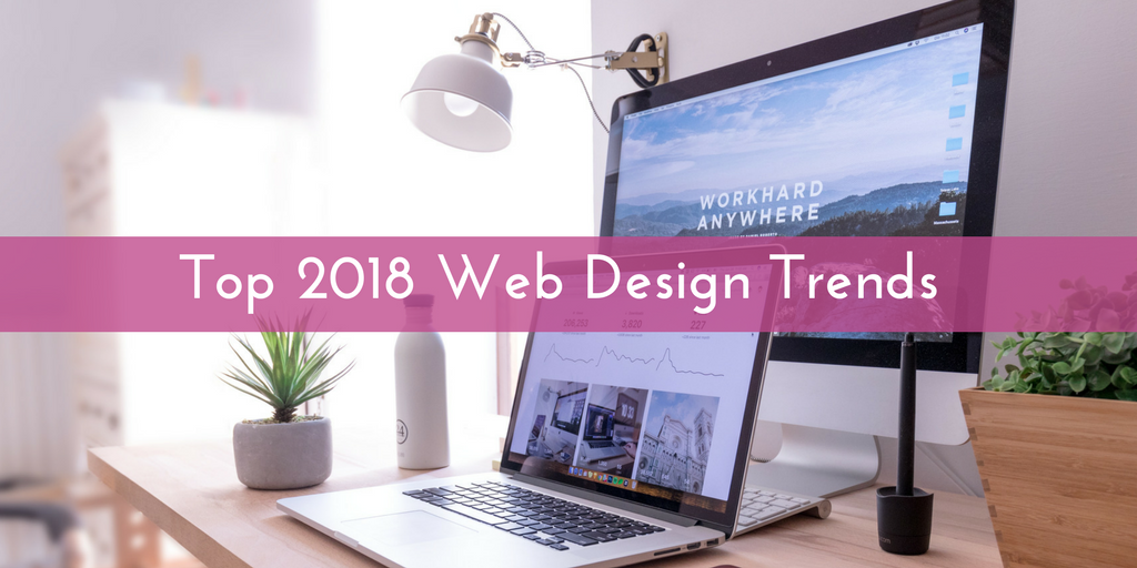 Top 2018 Web Design Trends to Put in Mind